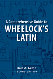 A Comprehensive Guide to Wheelock's Latin by Dale A. Grote